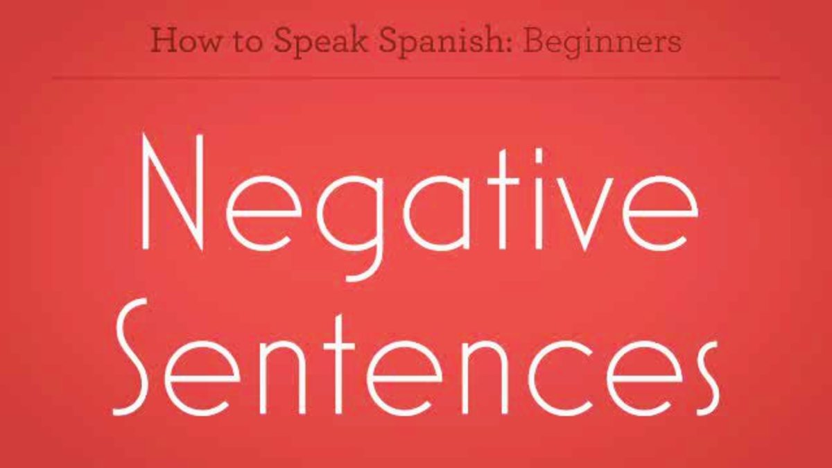 How to Make Negative Sentences in Spanish - Howcast | The