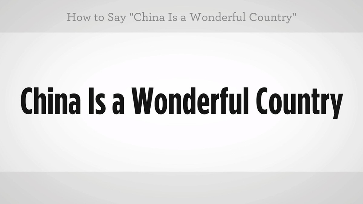 How To Say China Is A Wonderful Country In Mandarin Chinese