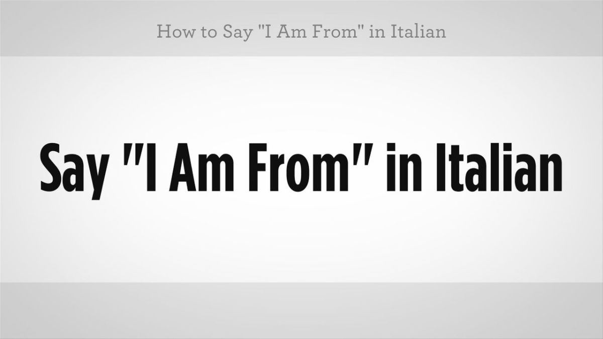 How To Say I Am From In Italian Howcast The Best How To Videos